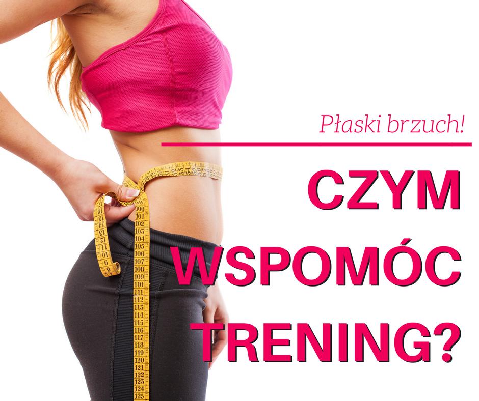 czym wspomóc trening płaskiego brzucha?